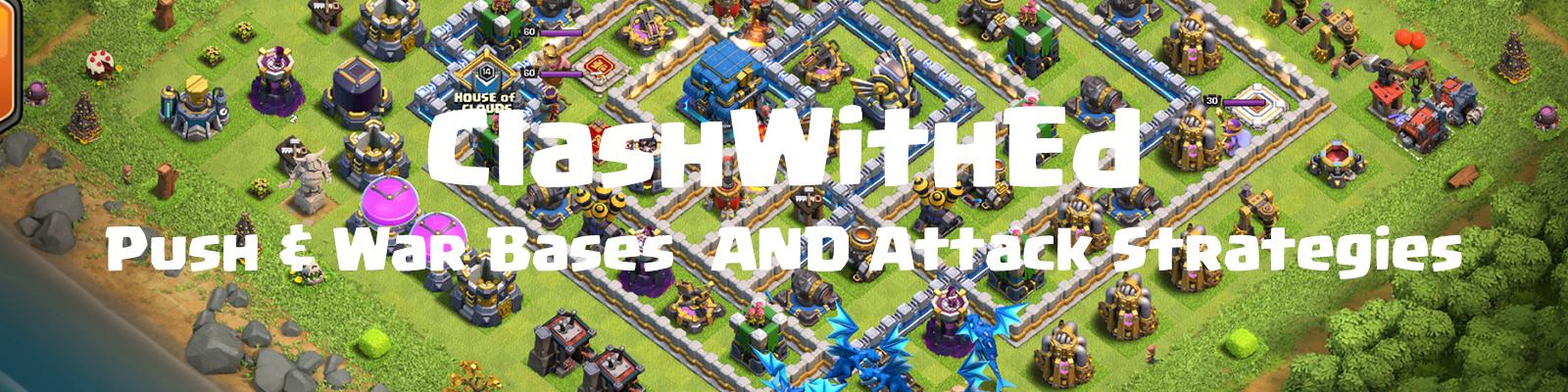 ClashWithEd is creating Amazing Push & War Base layouts +